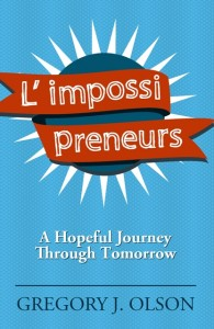book cover image for L impossi preneurs - A Hopeful Journey Through Tomorrow by Gregory Olson