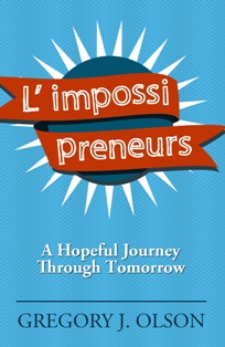 Image of Gregory Olson's latest book L' impossi preneurs - A Hopeful Journey Through Tomorrow